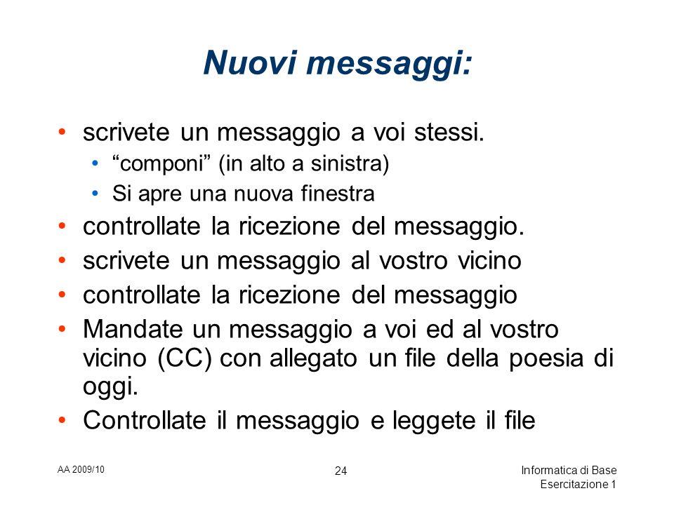 AA 2009/10 Informatica di Base Esercitazione 1 24 Nuovi messaggi: scrivete un messaggio a voi stessi.