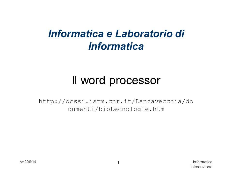 AA 2009/10 Informatica Introduzione 1 Informatica e Laboratorio di Informatica Il word processor http://dcssi.istm.cnr.it/Lanzavecchia/do cumenti/biotecnologie.htm
