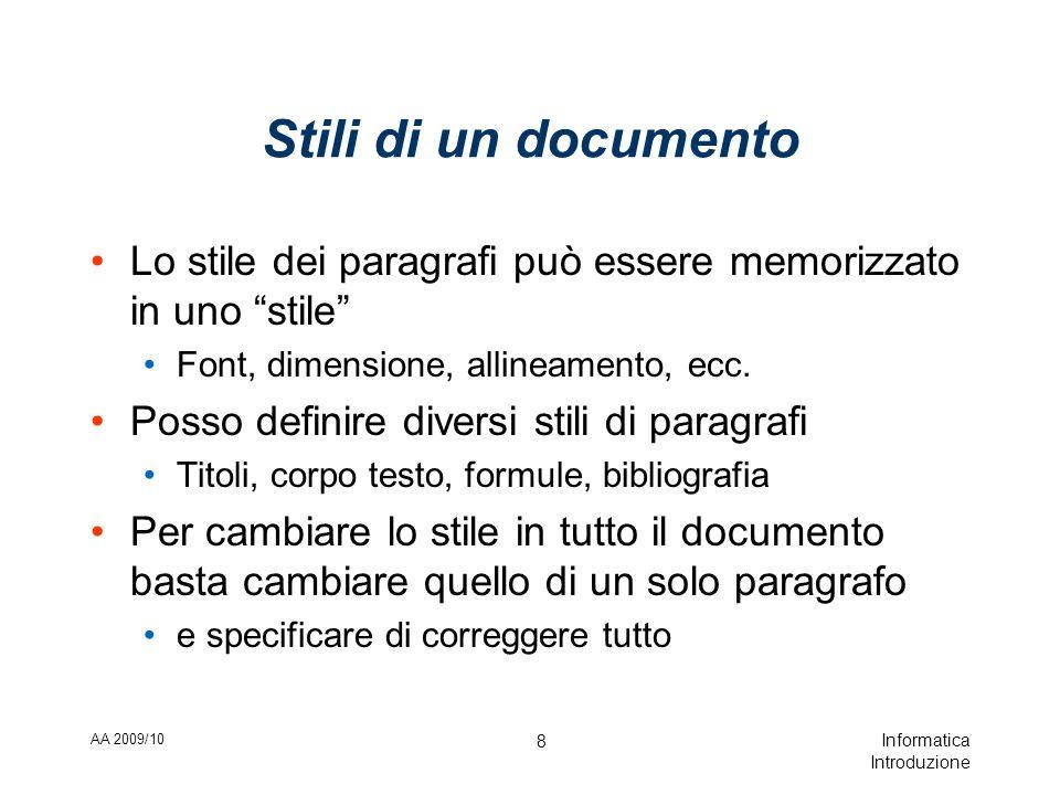 AA 2009/10 Informatica Introduzione 8 Stili di un documento Lo stile dei paragrafi può essere memorizzato in uno stile Font, dimensione, allineamento, ecc.