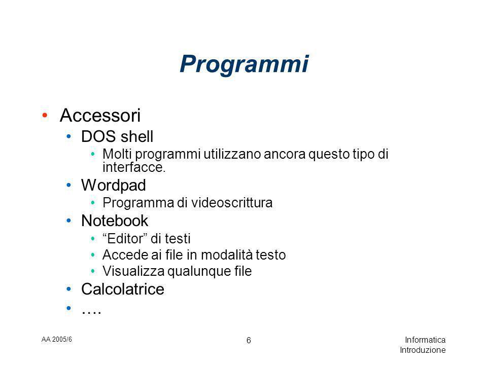 AA 2005/6 Informatica Introduzione 6 Programmi Accessori DOS shell Molti programmi utilizzano ancora questo tipo di interfacce.