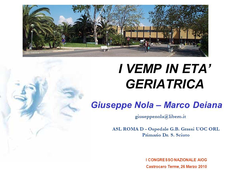 I VEMP IN ETA GERIATRICA I CONGRESSO NAZIONALE AIOG Castrocaro Terme, 26 Marzo 2010 Giuseppe Nola – Marco Deiana giuseppenola@libero.it ASL ROMA D - O