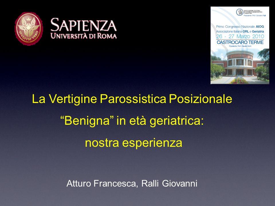 La Vertigine Parossistica Posizionale Benigna in età geriatrica: nostra esperienza Atturo Francesca, Ralli Giovanni
