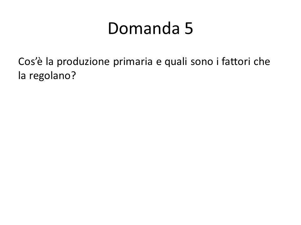Domanda 5 Cosè la produzione primaria e quali sono i fattori che la regolano 55544433322200