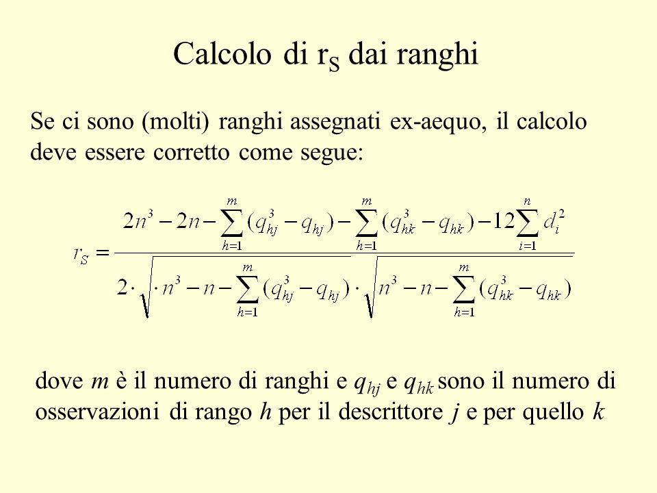 dove m è il numero di ranghi e q hj e q hk sono il numero di osservazioni di rango h per il descrittore j e per quello k Calcolo di r S dai ranghi Se