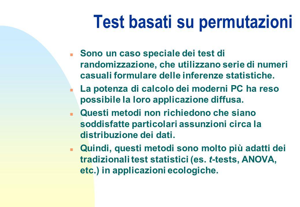 Test basati su permutazioni n Sono un caso speciale dei test di randomizzazione, che utilizzano serie di numeri casuali formulare delle inferenze stat