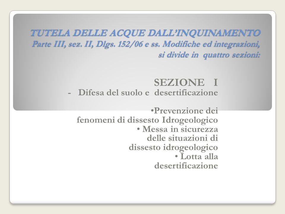 TUTELA DELLE ACQUE DALLINQUINAMENTO Parte III, sez. II, Dlgs. 152/06 e ss. Modifiche ed integrazioni, si divide in quattro sezioni: SEZIONE I - Difesa