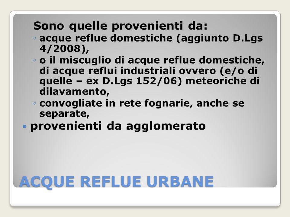 ACQUE REFLUE URBANE Sono quelle provenienti da: acque reflue domestiche (aggiunto D.Lgs 4/2008), o il miscuglio di acque reflue domestiche, di acque r