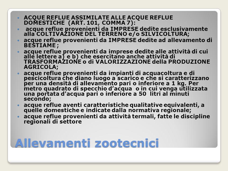 Allevamenti zootecnici ACQUE REFLUE ASSIMILATE ALLE ACQUE REFLUE DOMESTICHE (ART. 101, COMMA 7): acque reflue provenienti da IMPRESE dedite esclusivam