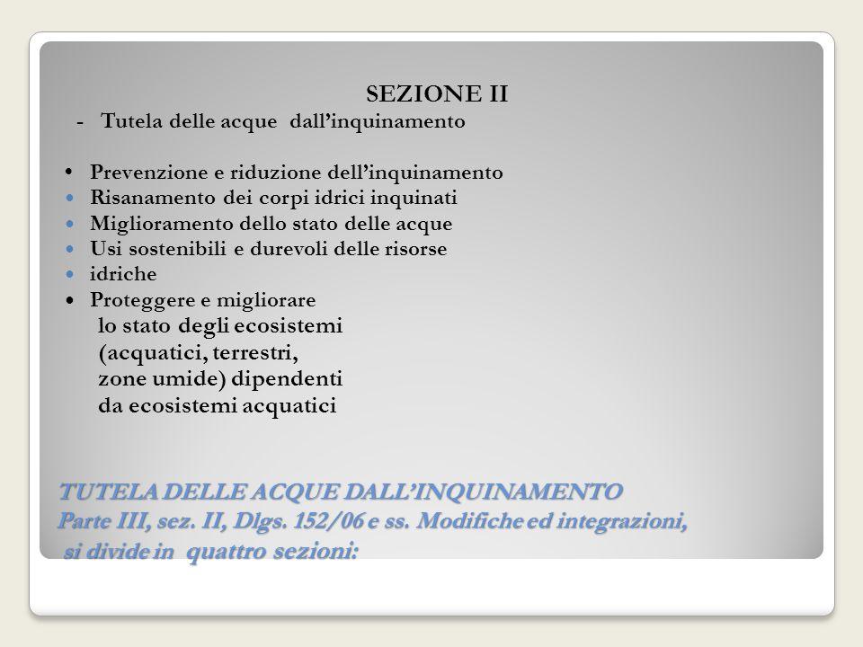 TUTELA DELLE ACQUE DALLINQUINAMENTO Parte III, sez. II, Dlgs. 152/06 e ss. Modifiche ed integrazioni, si divide in quattro sezioni: SEZIONE II - Tutel
