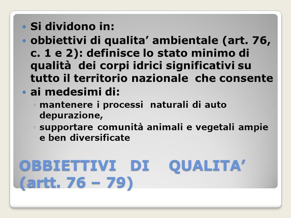 OBBIETTIVI DI QUALITA (artt. 76 – 79) Si dividono in: obbiettivi di qualita ambientale (art. 76, c. 1 e 2): definisce lo stato minimo di qualità dei c