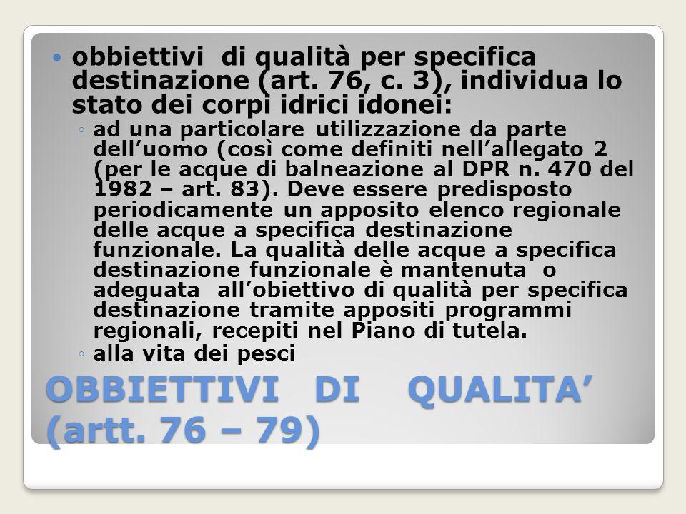 OBBIETTIVI DI QUALITA (artt. 76 – 79) obbiettivi di qualità per specifica destinazione (art. 76, c. 3), individua lo stato dei corpi idrici idonei: ad