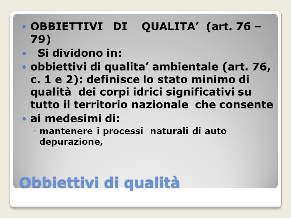 Obbiettivi di qualità OBBIETTIVI DI QUALITA (art. 76 – 79) Si dividono in: obbiettivi di qualita ambientale (art. 76, c. 1 e 2): definisce lo stato mi