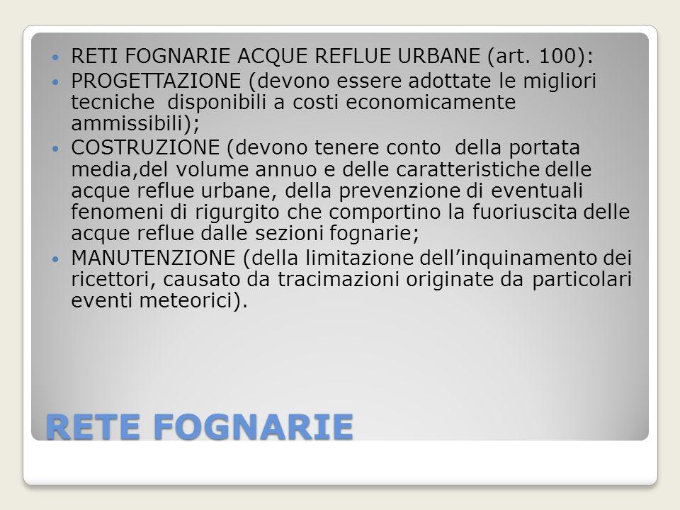 RETE FOGNARIE RETI FOGNARIE ACQUE REFLUE URBANE (art. 100): PROGETTAZIONE (devono essere adottate le migliori tecniche disponibili a costi economicame