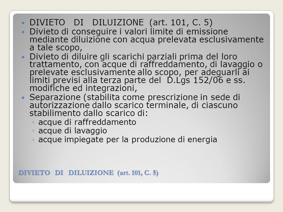 DIVIETO DI DILUIZIONE (art. 101, C. 5) Divieto di conseguire i valori limite di emissione mediante diluizione con acqua prelevata esclusivamente a tal