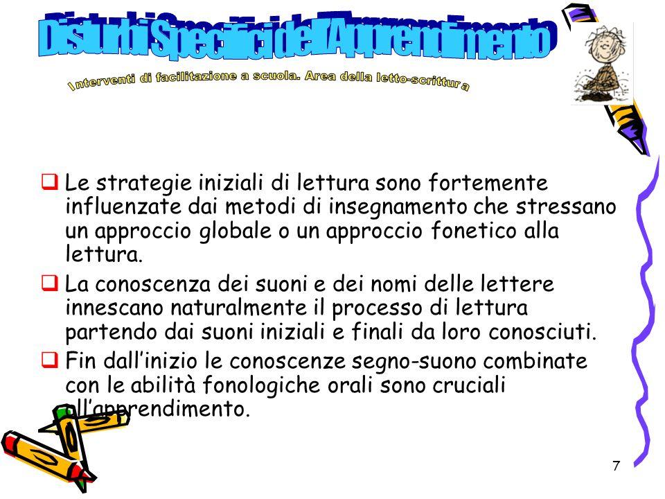 7 Le strategie iniziali di lettura sono fortemente influenzate dai metodi di insegnamento che stressano un approccio globale o un approccio fonetico alla lettura.