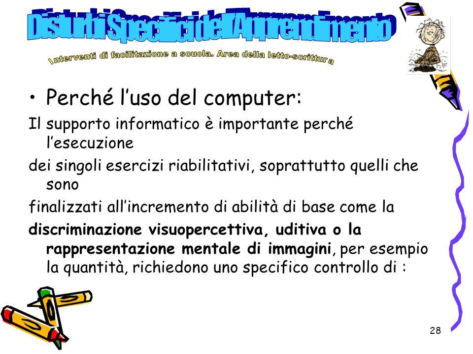 28 Perché luso del computer: Il supporto informatico è importante perché lesecuzione dei singoli esercizi riabilitativi, soprattutto quelli che sono f