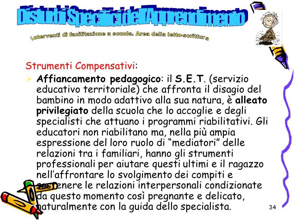 34 Strumenti Compensativi: Affiancamento pedagogico: il S.E.T. (servizio educativo territoriale) che affronta il disagio del bambino in modo adattivo