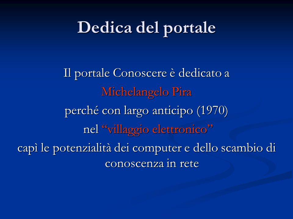 Dedica del portale Il portale Conoscere è dedicato a Michelangelo Pira perché con largo anticipo (1970) nel villaggio elettronico nel villaggio elettronico capì le potenzialità dei computer e dello scambio di conoscenza in rete