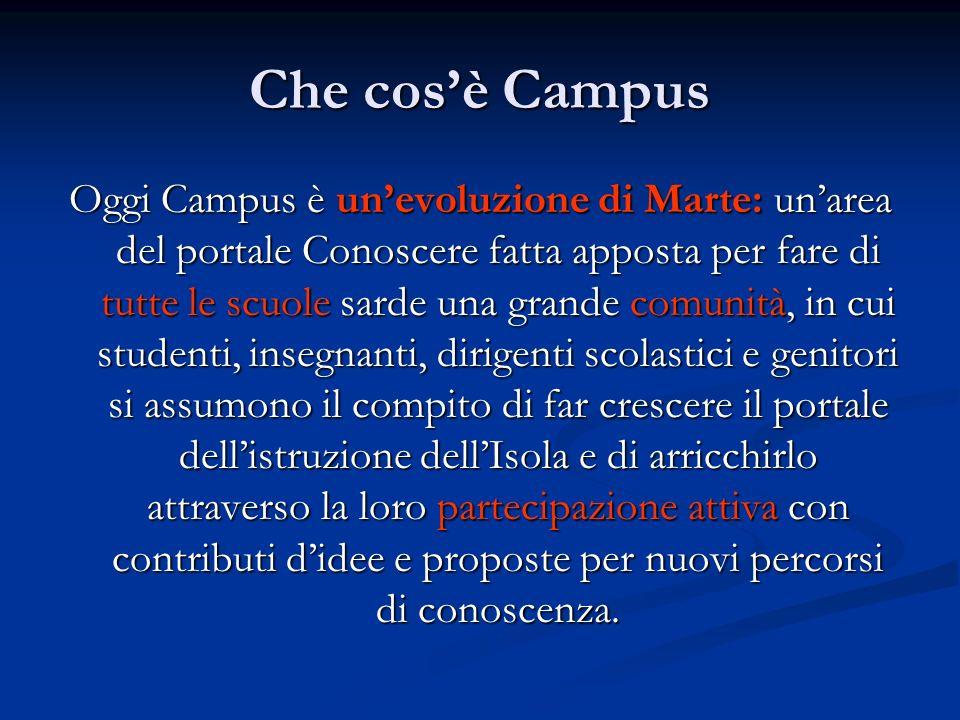 Che cosè Campus Oggi Campus è unevoluzione di Marte: unarea del portale Conoscere fatta apposta per fare di tutte le scuole sarde una grande comunità,