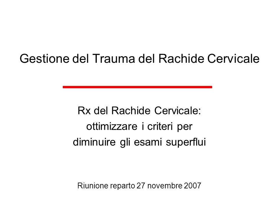 Gestione del Trauma del Rachide Cervicale Rx del Rachide Cervicale: ottimizzare i criteri per diminuire gli esami superflui Riunione reparto 27 novemb
