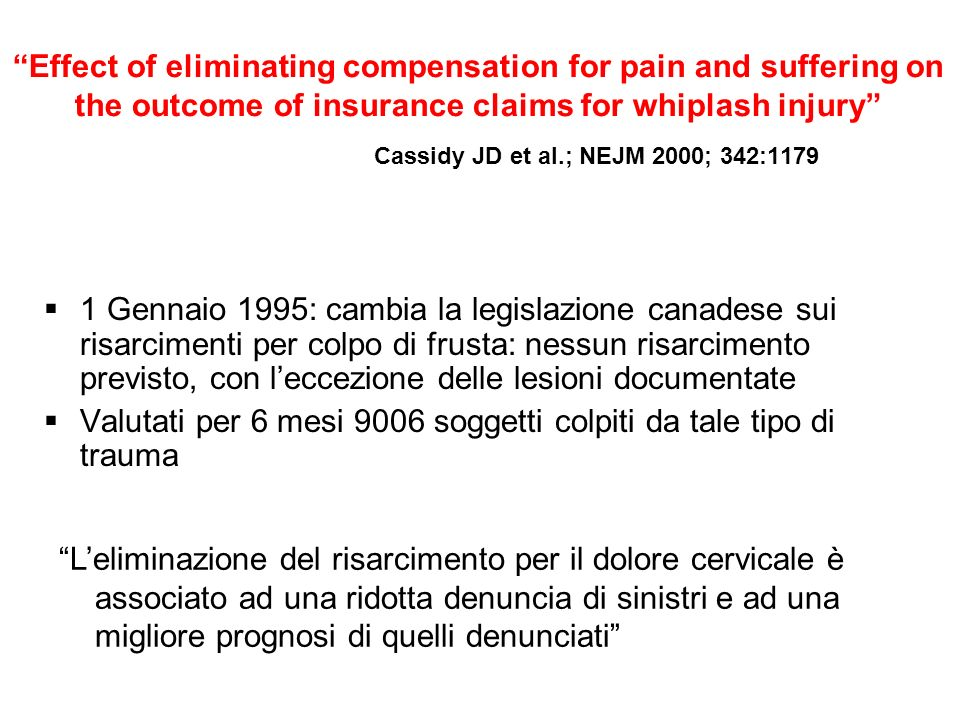 Effect of eliminating compensation for pain and suffering on the outcome of insurance claims for whiplash injury Cassidy JD et al.; NEJM 2000; 342:117