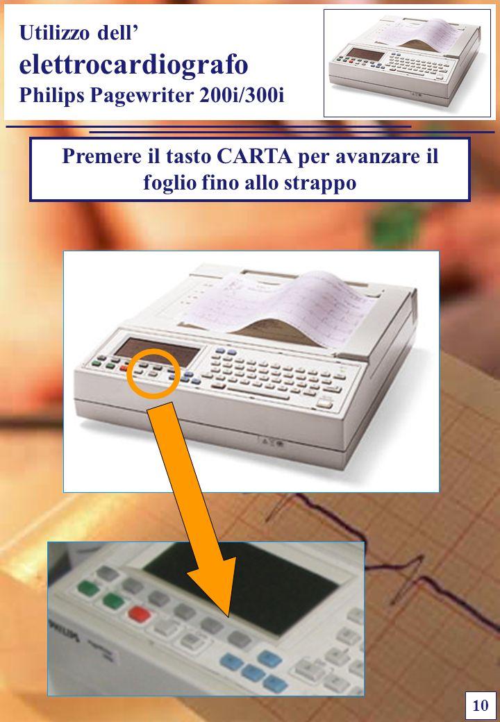 Utilizzo dell elettrocardiografo Philips Pagewriter 200i/300i 10 Premere il tasto CARTA per avanzare il foglio fino allo strappo