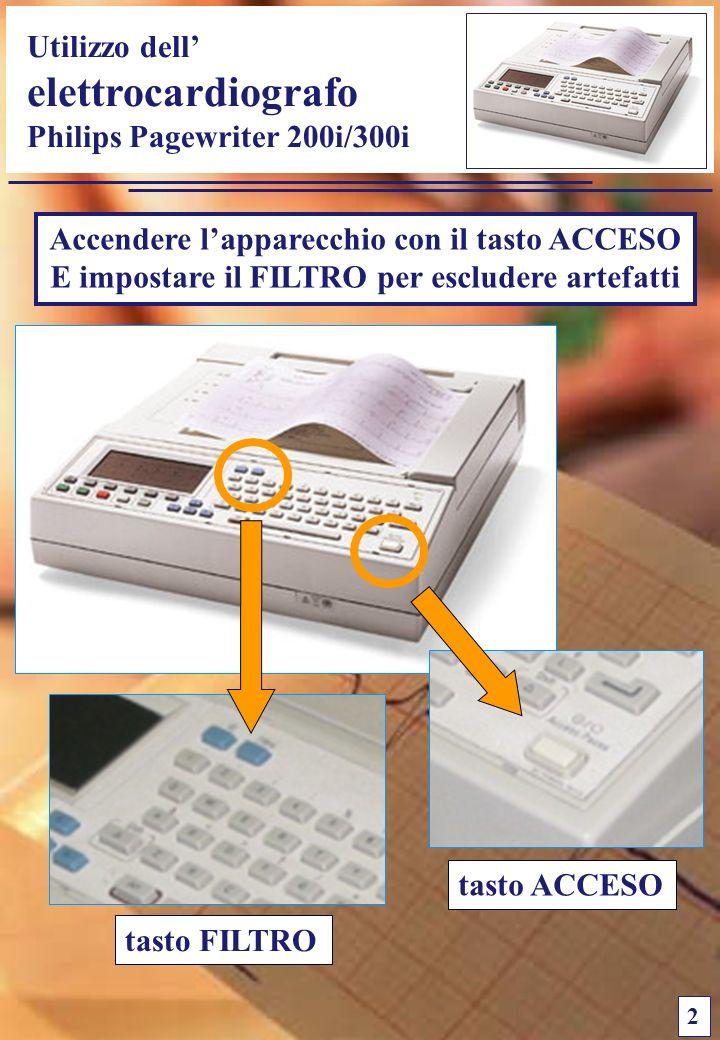 Utilizzo dell elettrocardiografo Philips Pagewriter 200i/300i 2 Accendere lapparecchio con il tasto ACCESO E impostare il FILTRO per escludere artefat