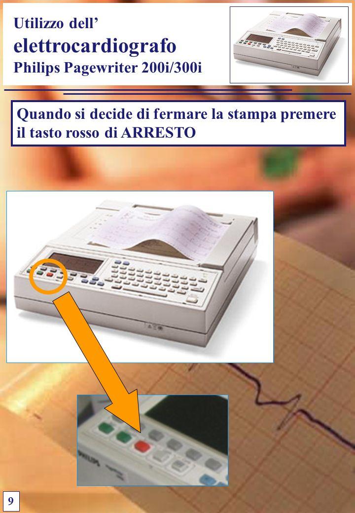 Utilizzo dell elettrocardiografo Philips Pagewriter 200i/300i Quando si decide di fermare la stampa premere il tasto rosso di ARRESTO 9