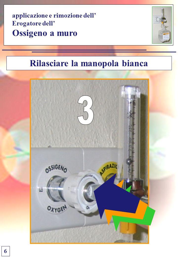 applicazione e rimozione dell Erogatore dell Ossigeno a muro Rilasciare la manopola bianca 6