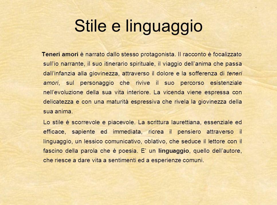 Stile e linguaggio Teneri amori è narrato dallo stesso protagonista. Il racconto è focalizzato sullio narrante, il suo itinerario spirituale, il viagg