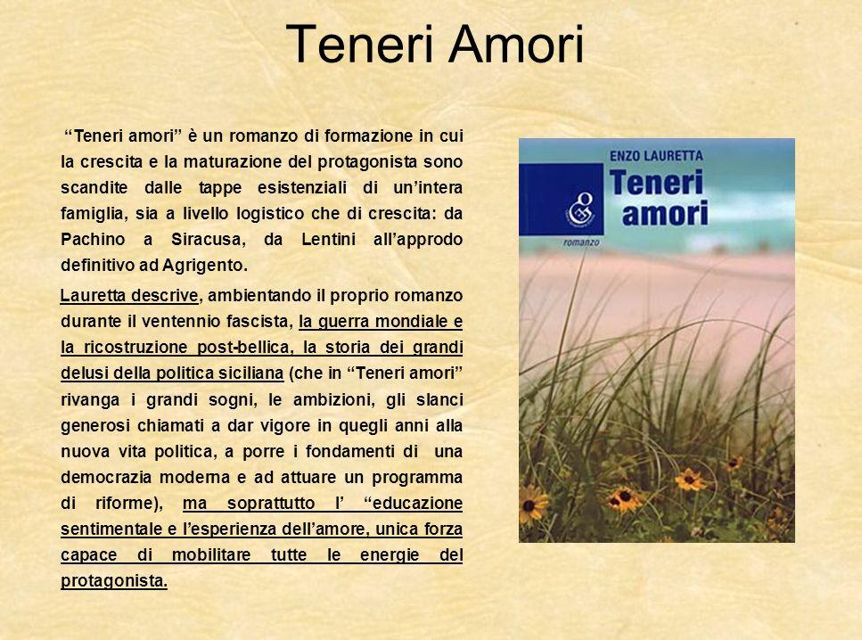 Teneri Amori Teneri amori è un romanzo di formazione in cui la crescita e la maturazione del protagonista sono scandite dalle tappe esistenziali di un