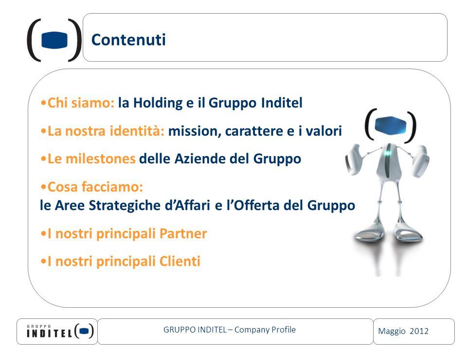 Maggio 2012 GRUPPO INDITEL – Company Profile Contenuti Chi siamo: la Holding e il Gruppo Inditel La nostra identità: mission, carattere e i valori Le