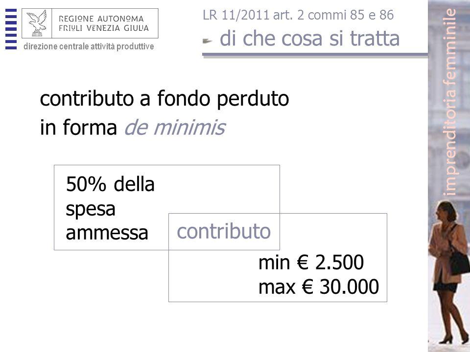 direzione centrale attività produttive contributo concesso potrà essere erogato > istanza > fidejussione 70% del contributo concesso imprenditoria femminile anticipi LR 11/2011 art.