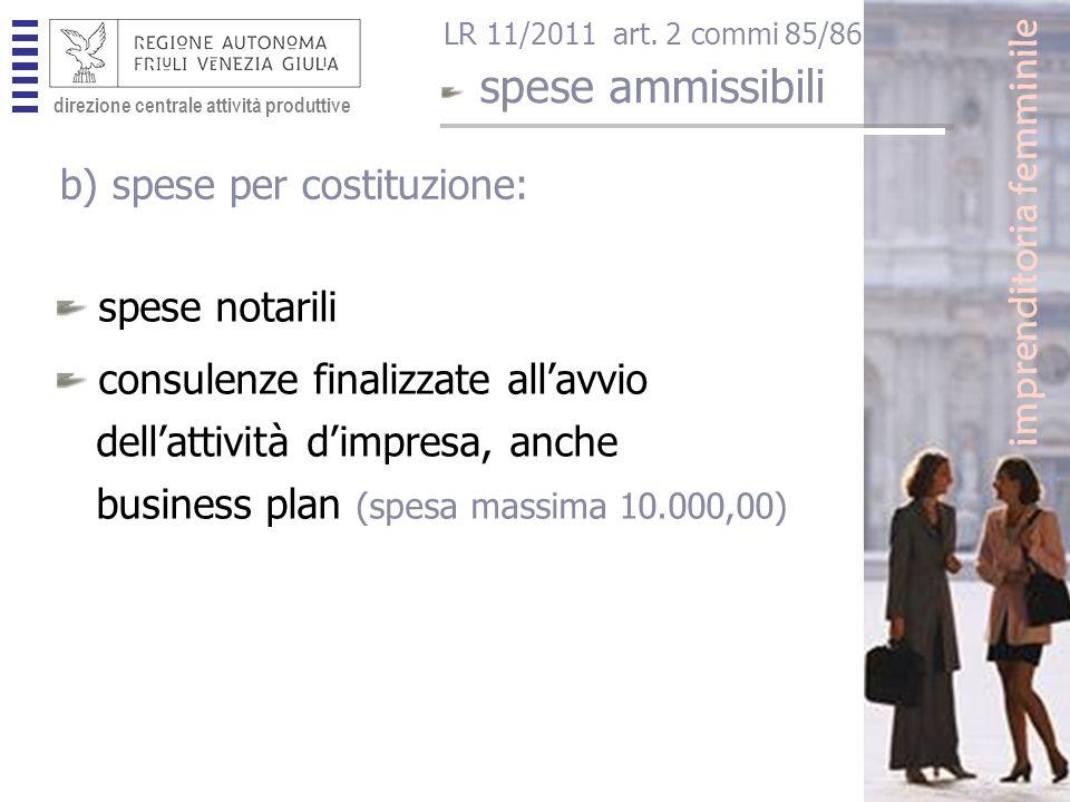 direzione centrale attività produttive spese notarili consulenze finalizzate allavvio dellattività dimpresa, anche business plan (spesa massima 10.000,00) imprenditoria femminile spese ammissibili LR 11/2011 art.