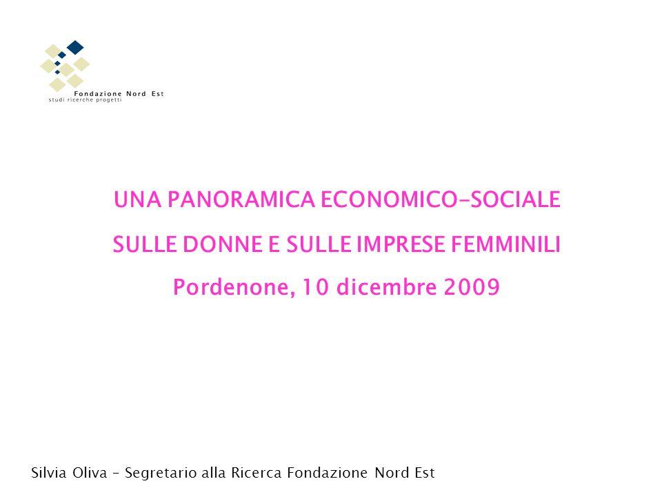 UNA PANORAMICA ECONOMICO-SOCIALE SULLE DONNE E SULLE IMPRESE FEMMINILI Pordenone, 10 dicembre 2009 Silvia Oliva – Segretario alla Ricerca Fondazione N