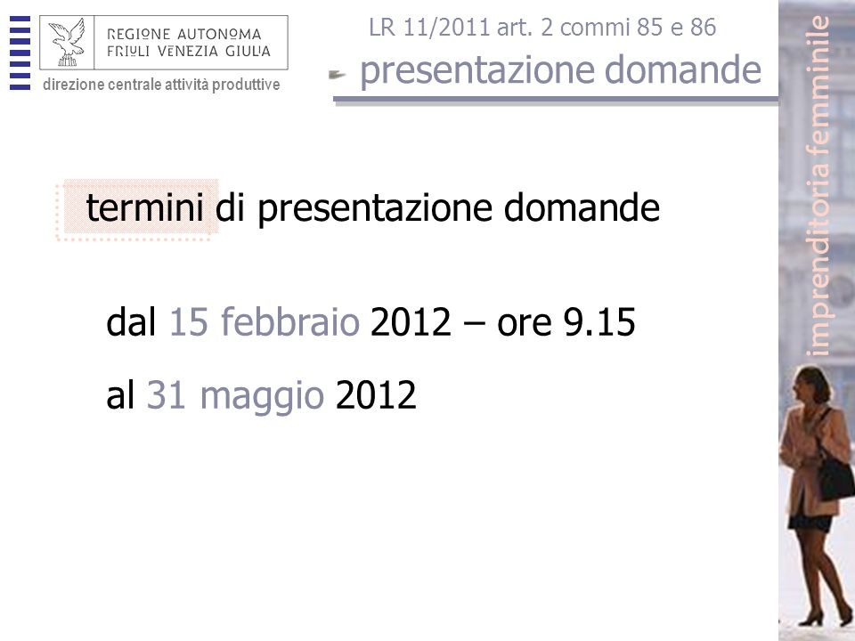 direzione centrale attività produttive termini di presentazione domande direzione centrale attività produttive imprenditoria femminile LR 11/2011 art.