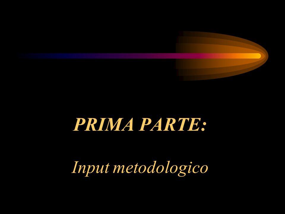 PRIMA PARTE: Input metodologico
