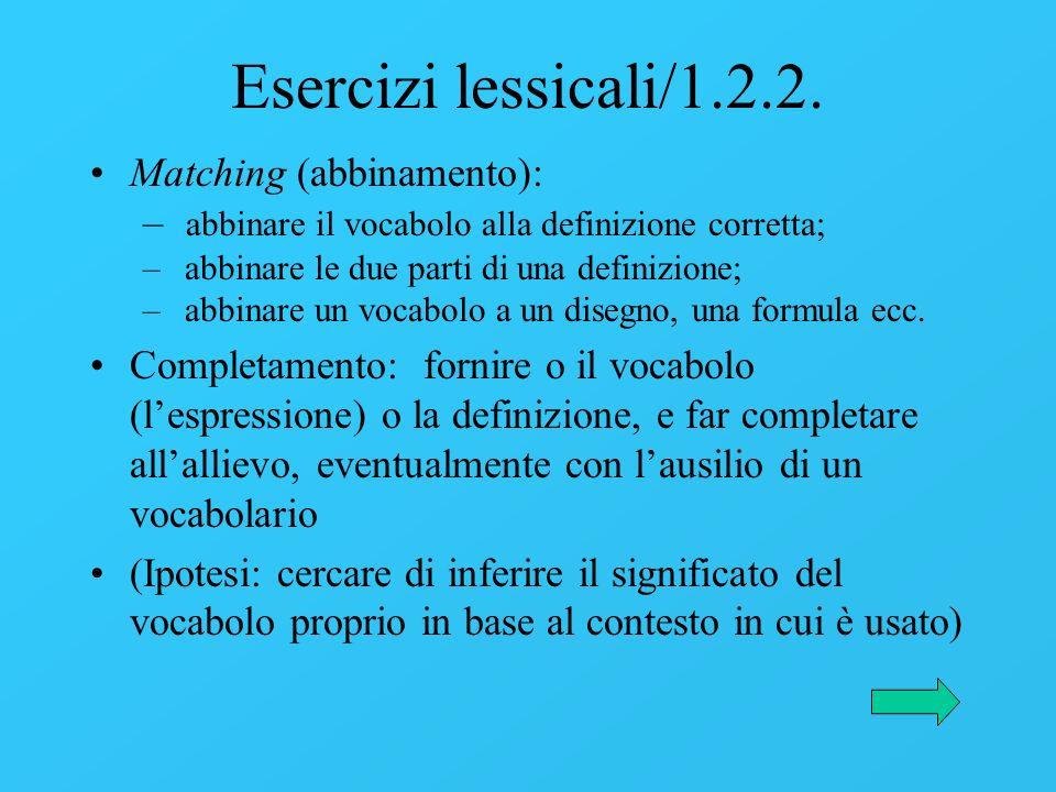 Esercizi lessicali/1.2.2. Matching (abbinamento): – abbinare il vocabolo alla definizione corretta; – abbinare le due parti di una definizione; – abbi