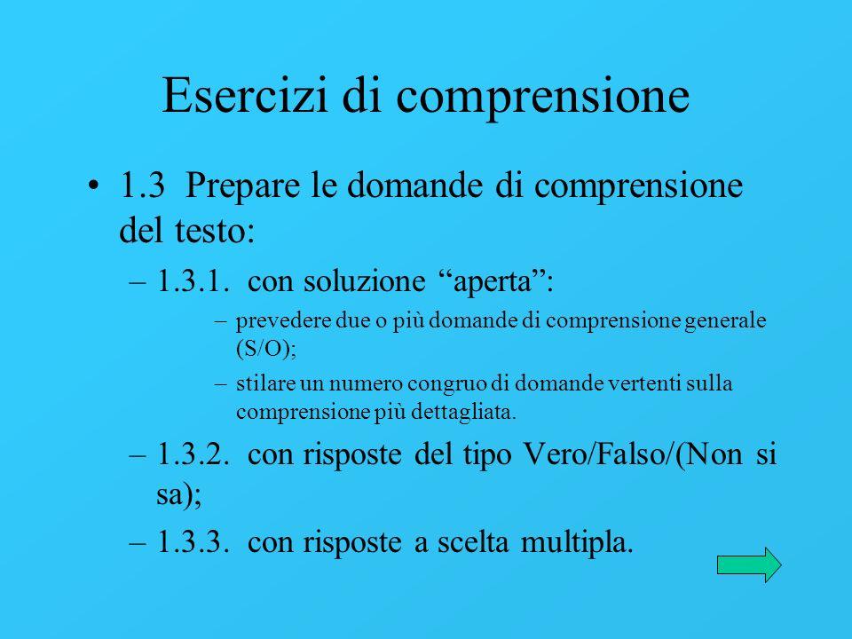 1.3 Prepare le domande di comprensione del testo: –1.3.1. con soluzione aperta: –prevedere due o più domande di comprensione generale (S/O); –stilare