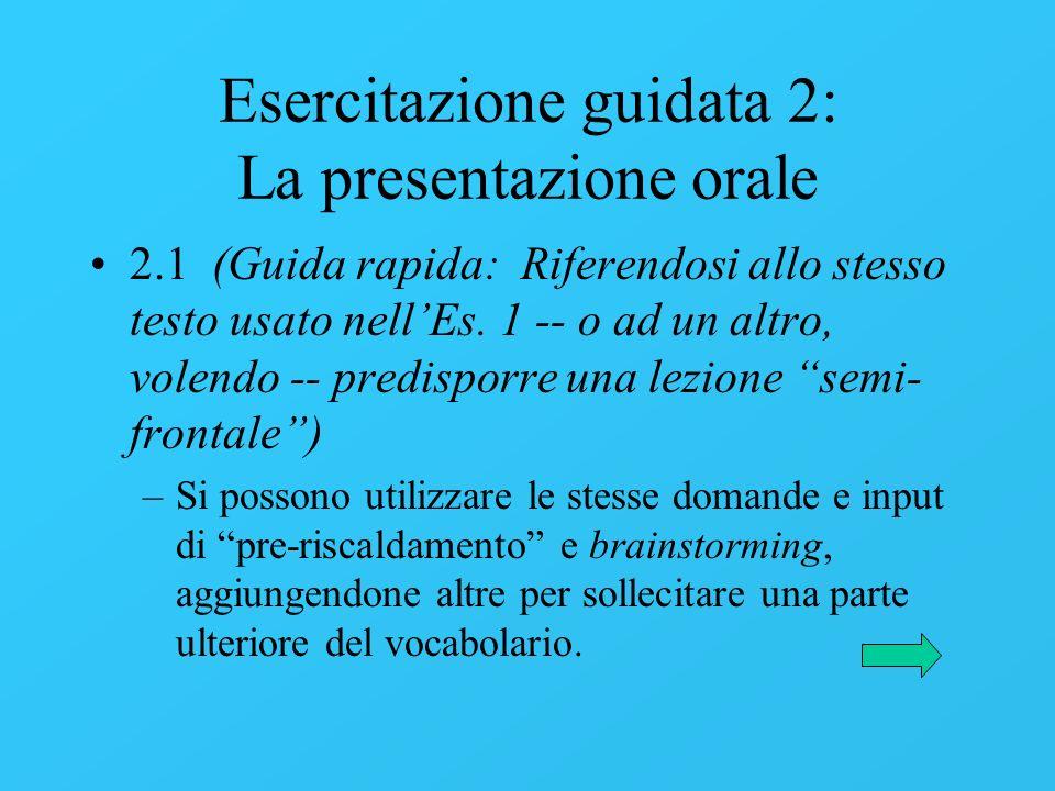 Esercitazione guidata 2: La presentazione orale 2.1 (Guida rapida: Riferendosi allo stesso testo usato nellEs. 1 -- o ad un altro, volendo -- predispo