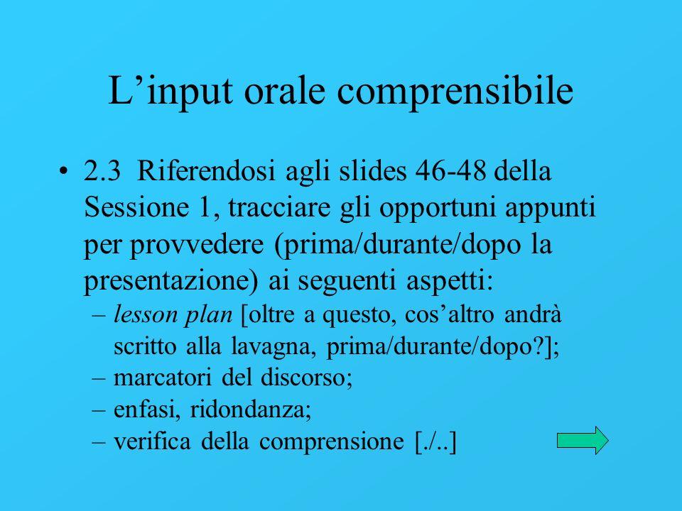 Linput orale comprensibile 2.3 Riferendosi agli slides 46-48 della Sessione 1, tracciare gli opportuni appunti per provvedere (prima/durante/dopo la p