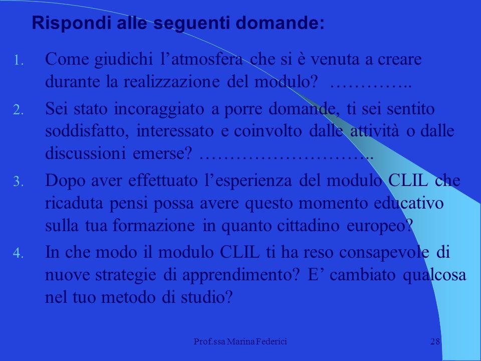 Prof.ssa Marina Federici28 Rispondi alle seguenti domande: 1. Come giudichi latmosfera che si è venuta a creare durante la realizzazione del modulo? …