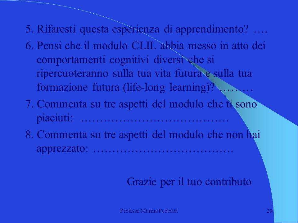 Prof.ssa Marina Federici29 5. Rifaresti questa esperienza di apprendimento? …. 6. Pensi che il modulo CLIL abbia messo in atto dei comportamenti cogni