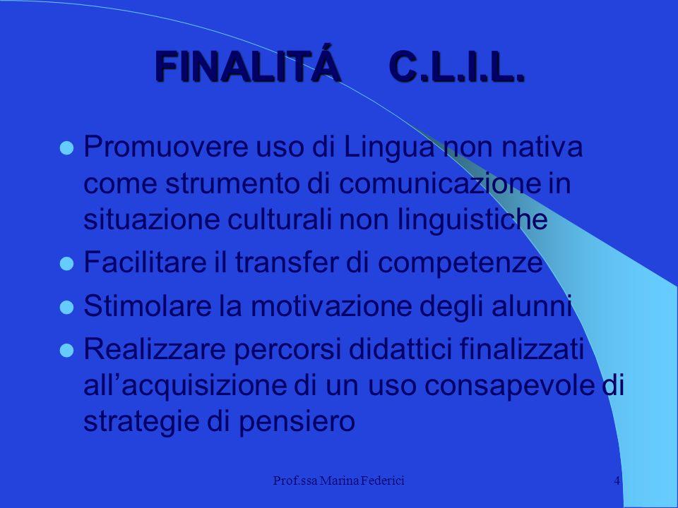 4 FINALITÁ FINALITÁ C.L.I.L. Promuovere uso di Lingua non nativa come strumento di comunicazione in situazione culturali non linguistiche Facilitare i