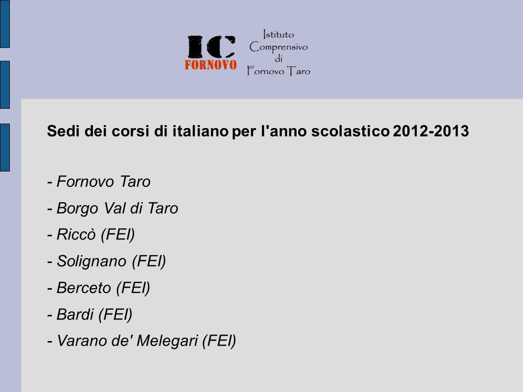Sedi dei corsi di italiano per l anno scolastico 2012-2013 - Fornovo Taro - Borgo Val di Taro - Riccò (FEI) - Solignano (FEI) - Berceto (FEI) - Bardi (FEI) - Varano de Melegari (FEI)