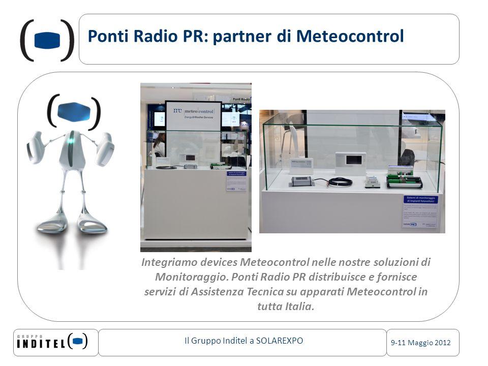 Il Gruppo Inditel a SOLAREXPO 9-11 Maggio 2012 Ponti Radio PR: partner di Meteocontrol Integriamo devices Meteocontrol nelle nostre soluzioni di Monitoraggio.