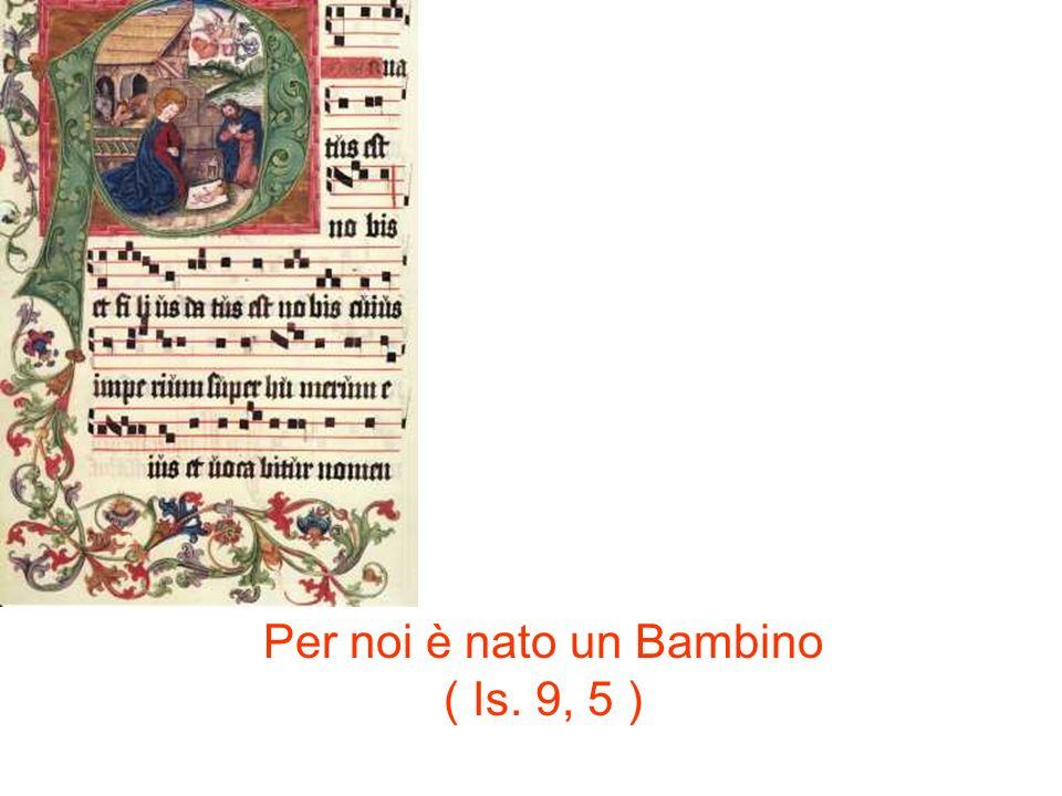 Per noi è nato un Bambino ( Is. 9, 5 )