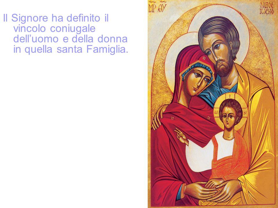 Il Signore ha definito il vincolo coniugale delluomo e della donna in quella santa Famiglia.