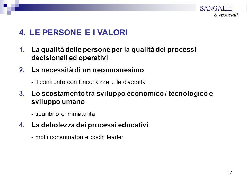 7 4. LE PERSONE E I VALORI 1.La qualità delle persone per la qualità dei processi decisionali ed operativi 2.La necessità di un neoumanesimo - il conf
