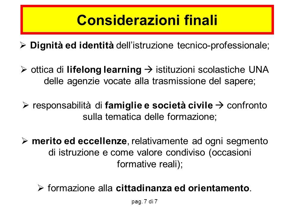 pag. 7 di 7 Considerazioni finali Dignità ed identità dellistruzione tecnico-professionale; ottica di lifelong learning istituzioni scolastiche UNA de